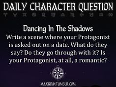 ✶DAILY CHARACTER QUESTION ✶  Dancing In The Shadows Write a scene where your Protagonist is asked out on a date. What do they say? Do they go through with it? Is your Protagonist, at all, a romantic?  Want to publish a story inspired by this prompt?Click hereto read the guidelines~ ♥︎ And, if you're looking for more writerly content, make sure to follow me:maxkirin.tumblr.com!
