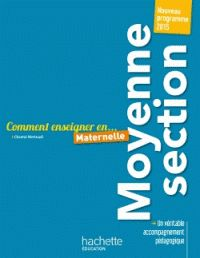 Chantal Mettoudi - Comment enseigner en Maternelle Moyenne section - Nouveau programme 2015/ http://hip.univ-orleans.fr/ipac20/ipac.jsp?session=1K58209Y76P11.449&menu=search&aspect=subtab48&npp=10&ipp=25&spp=20&profile=scd&ri=3&source=~!la_source&index=.GK&term=Comment+enseigner+en+Maternelle+Moyenne+section+-+Nouveau+programme+2015&x=23&y=29&aspect=subtab48