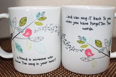 """Birds Design Best friends custom personalized by youreventstudio1, Set of 2 for $20.00 This listing is a custom made mugs or cups for two.   """"A friend is some who knows the song in your heart...and can sing it back to you when you have forgotten the words."""""""