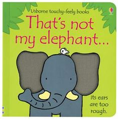 Thats Not My Elephant-- (Usborne Touchy-Feely Books) by Fiona Watt 1409536408 9781409536406 Toddler Books, Childrens Books, Baby Books, Rachel Wells, Fiona Watt, Bright Pictures, Early Literacy, Book Worms, Good Books
