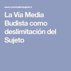La Vía Media Budista como deslimitación del Sujeto