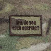 $9.00 Bro, do you even operate? patch, multicam
