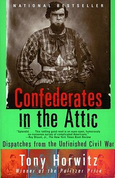 Confederates in the Attic: Dispatches from the Unfinished Civil War by Tony Horwitz -- Amanda Staff Pick