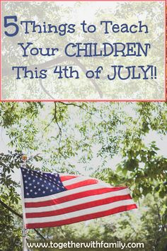5 Things to Teach Your Children this 4th of July