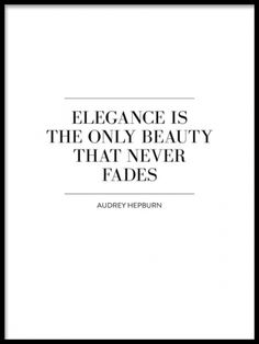 Art print with the inspirational quote: Elegance is the only beauty that never fades. A beautiful and trendy poster with a classic quote from the icon Audrey Hepburn. This poster will look fabulous in a wall collage together with out other posters and prints in the same style.  www.desenio.co.uk