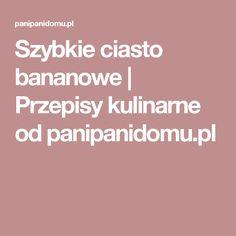 Szybkie ciasto bananowe | Przepisy kulinarne od panipanidomu.pl