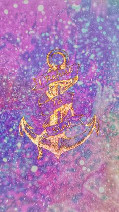 Refuse To Sink Galaxy, made by me #purple #sparkly #wallpapers #backgrounds #glitter #sparkles #galaxy #blue #quotes #anchor #nautical