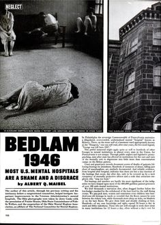 """Bedlam 1946: Most U.S. Mental Hospitals are a Shame and a Disgrace"" by Albert Q. Maisel in LIFE Magazine via Google Books (full text)   This is important to know about the history of the treatment of mental illness."