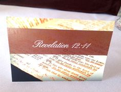 """Scripture Card for Fall 2014 BOV dinner. Revelation 12:11 """"And they overcame him because of the blood of the Lamb and because of the word of their testimony, and they did not love their life even when faced with death."""""""