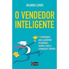 Livro - O Vendedor Inteligente: 5 Estratégias para Aumentar Resultados, Vender Mais e Conquistar Clientes