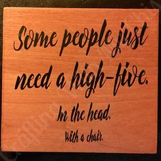 Some people just need a high-five.  In the head.  With a chair sign.