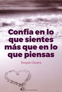 Confía en lo que sientes más que en lo que piensas – Deepak Chopra