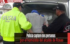 La Policía de Popayán capturó dos hombres involucrados en el homicidio de familiares del ex alcalde de Rosas, Cauca. [http://www.proclamadelcauca.com/2014/10/policia-capturo-dos-personas-por-el-homicidio-del-alcalde-de-rosas.html]