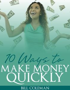 10 Ways to Make Money Quickly by Bill Coleman, http://www.amazon.com/dp/B00C278L78/ref=cm_sw_r_pi_dp_GbVDub092BJYS  This book is proudly promoted by EliteBookService.com