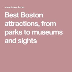 Best Boston attractions, from parks to museums and sights