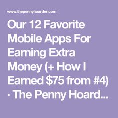 Our 12 Favorite Mobile Apps For Earning Extra Money (+ How I Earned $75 from #4) · The Penny Hoarder
