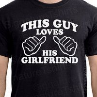 This Guy Loves His Girlfriend Mens T-shirt Valentine's Gift Christmas tshirt shirt Tee S - 2XL. . . Totally getting one for Conner (;