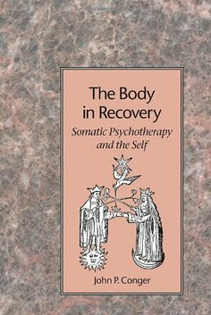 The Body in Recovery: Somatic Psychotherapy and the Self