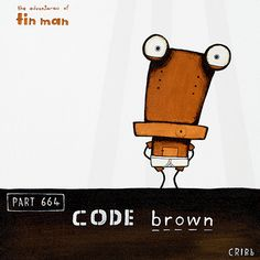 Code Brown - ignore the call of nature at your peril! Tin Man by Tony Cribb. Artprints available from www.imagevault.co.nz