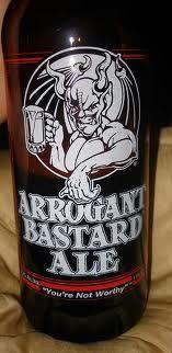 Arrogant Bastard Ale!
