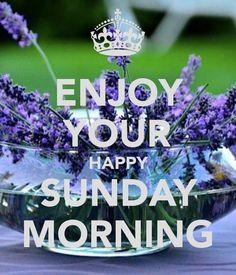 Happy Sunday Morning | ENJOY YOUR HAPPY SUNDAY MORNING - KEEP CALM AND CARRY ON Image ...