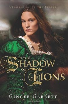 In the Shadow of Lions (Chronicles of the Scribe, Book 1) by Ginger Garrett