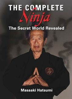 The Complete Ninja: The Secret World Revealed by Masaaki Hatsumi,http://www.amazon.com/dp/1568365470/ref=cm_sw_r_pi_dp_QNAatb131KMRKP5M