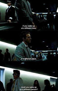 Fight Club (notice how it looks at Tyler at the end of the quote in the movie)