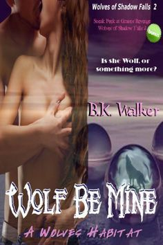 Wolf Be Mine! A Wolves Habitat (Wolves of Shadow Falls 2) by B.K.  Walker, http://www.amazon.com/dp/B00F6IKVL4/ref=cm_sw_r_pi_dp_dNAysb0J47VHB
