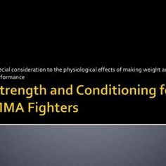 Special consideration to the physiological effects of making weight andperformance    Mixed Martial Arts (MMA)  Muay Thai  Wrestling  Kick Boxing  Ju. http://slidehot.com/resources/strength-and-conditioning-for-mma.55508/