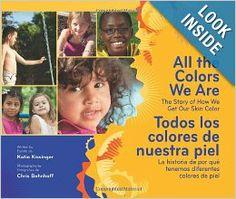 All the Colors We Are/Todos los colores de nuestra piel: The Story of How We Get Our Skin Color/La historia de por qué tenemos diferentes co...