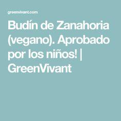 Budín de Zanahoria (vegano). Aprobado por los niños!   GreenVivant
