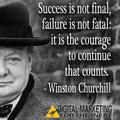 Success is not final, failure is not fatal; it is the courage to continue that counts -- Winston Churchill #WisdomWednesday