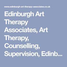 Edinburgh Art Therapy Associates, Art Therapy, Counselling, Supervision, Edinburgh, Scotland UK  