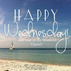 Happy Wednesday! half-way to the Weekend: Yippee!!