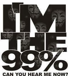 I'm the 99% can you hear me now? | Anonymous ART of Revolution