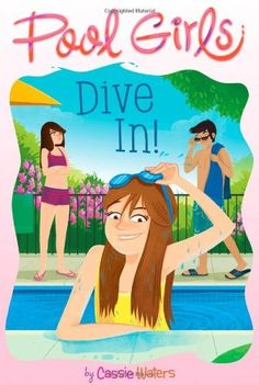 Dive In! (Pool Girls) by Cassie Waters. $5.99. Publication: May 1, 2012. Series - Pool Girls (Book 1)