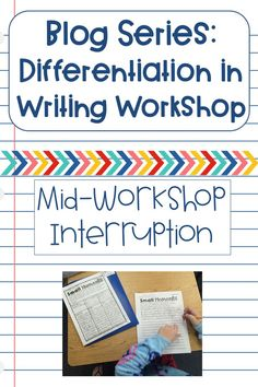 Differentiation in Writing Workshop Blog Series - Tip 4 - Using the Mid-Workshop Interruption as a way to differentiate Writing Workshop.  #writing #differentiation #writingworkshop