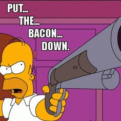 #bacon #thesimpsons #lol #lmao #lmfao #hilarious #laugh #laughing #tweegram #fun #friends #photooftheday #friend #wacky #crazy #silly #witty #instahappy #joke #jokes #joking #epic #instagood #instafun #funnypictures #haha #humor
