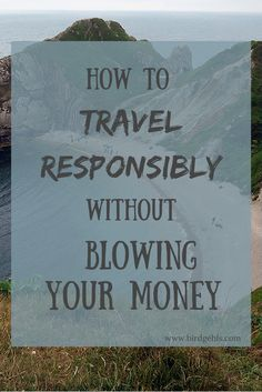 Keen to travel responsibly without blowing your money? Here are some tips to get you started.