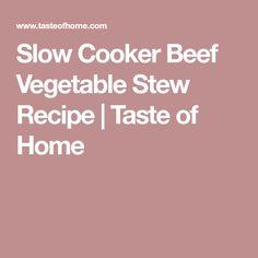 Slow Cooker Beef Vegetable Stew Recipe | Taste of Home