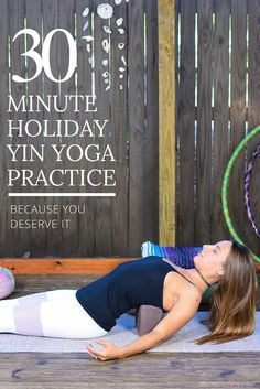 Holiday Yin Yoga Practice: Because You Deserve It - Pin now, read later!
