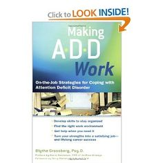 Making ADD Work: On-the-Job Strategies for Coping with Attention Deficit Disorder... I love this book!  It is the first book on Adult ADD that I've read that has a positive slant with encouragement for daily living.