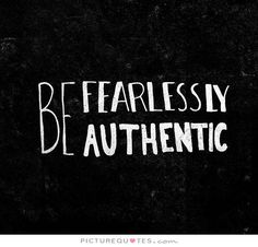 Be fearlessly authentic. Picture Quotes.