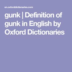 gunk | Definition of gunk in English by Oxford Dictionaries