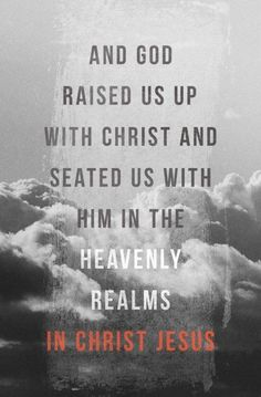 And God raised us up with Christ  seated us with Him in the heavenly realms IN Christ Jesus. Ephesians2:6 #Hallelujah