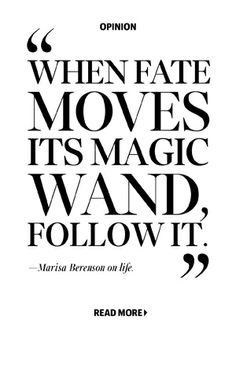 """""""When fate moves its magic wand, follow it."""""""