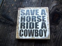 This is the theme for the BACHELORETTE PARTY - right? je Cowboy Horse Country Western Rustic Wood Art Sign