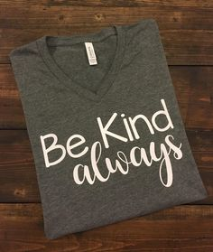~~Be Kind Always~~ This design is done on a regular UNISEX fit Bella short sleeve t-shirt. The color menu is for shirt color. The design will be white. You may choose from crew neck or v-neck styles. Teacher Outfits, Teacher Shirts, Teacher Wear, Teacher Fashion, Silhouette Projects, Silhouette Cameo, Be Kind Always, Teacher Style, School Shirts
