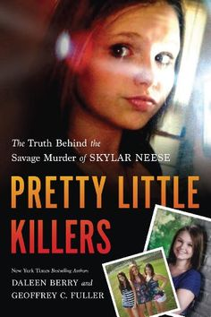 Pretty Little Killers: The Truth Behind the Savage Murder of Skylar Neese by Daleen Berry & Geoffrey C. Fuller